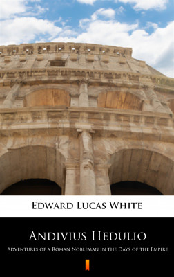 okładka Andivius Hedulio. Adventures of a Roman Nobleman in the Days of the Empire, Ebook | Edward Lucas White