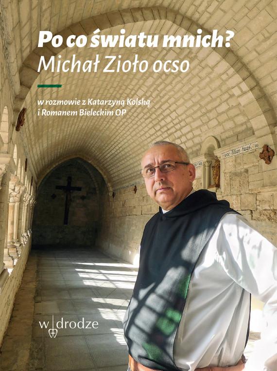 okładka Po co światu mnich?ebook | EPUB, MOBI | Michał Zioło, Katarzyna Kolska, Roman Bielecki
