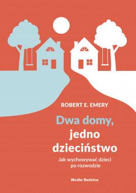 okładka Dwa domy, jedno dzieciństwo. Jak wychować dzieci po rozwodzie, Ebook | Robert E. Emery