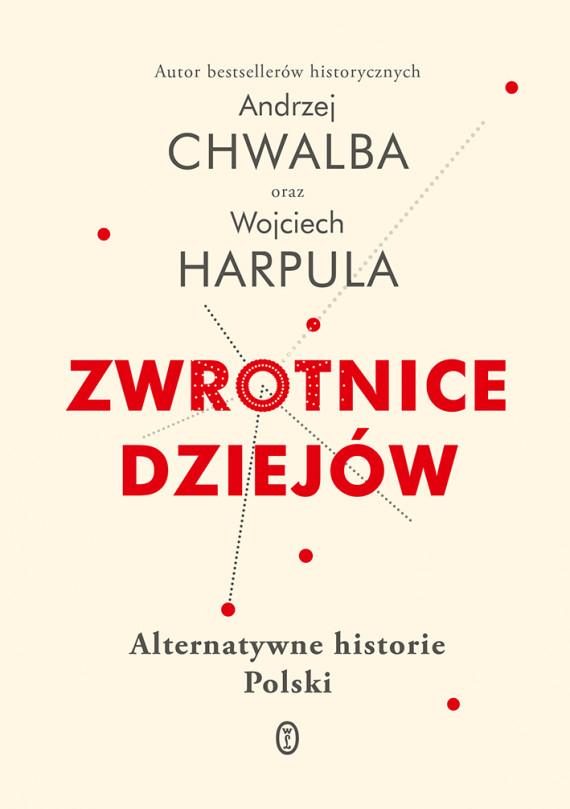 okładka Zwrotnice dziejów. Alternatywne historie Polskiebook | EPUB, MOBI | Andrzej Chwalba, Wojciech Harpula