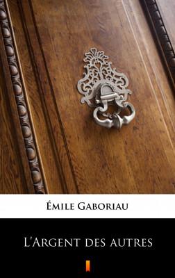 okładka L'Argent des autres, Ebook | Émile Gaboriau