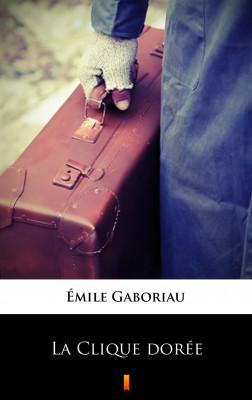 okładka La Clique dorée, Ebook | Émile Gaboriau