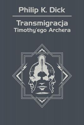 okładka Transmigracja Timothy'ego Archera, Ebook | Philip K. Dick