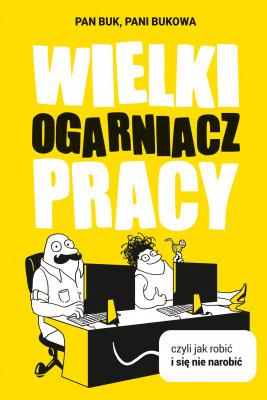 okładka Wielki Ogarniacz Pracy, czyli jak robić i się nie narobić, Ebook | Pani Bukowa, Pan Buk