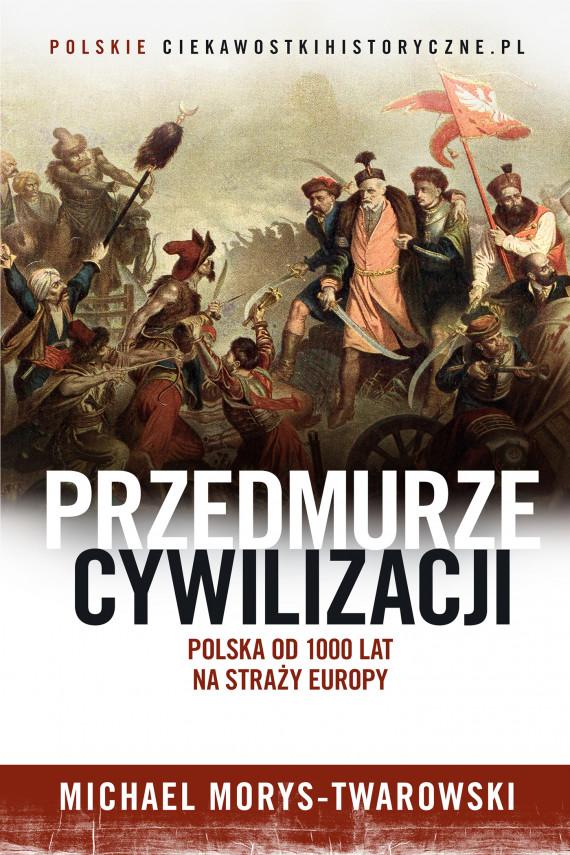 okładka Przedmurze cywilizacjiebook | EPUB, MOBI | Michael Morys-Twarowski