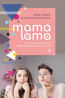 okładka Mama lama, czyli macierzyństwo i inne przypadłości życiowe, Ebook | Anna Weber, Aleksandra Woźniak