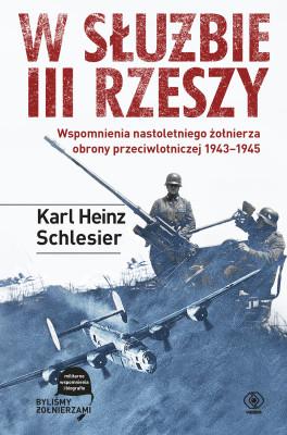 okładka W służbie III Rzeszy. Wspomnienia nastoletniego żołnierza obrony przeciwlotniczej 1943–1945, Ebook | Karl H. Schlesier