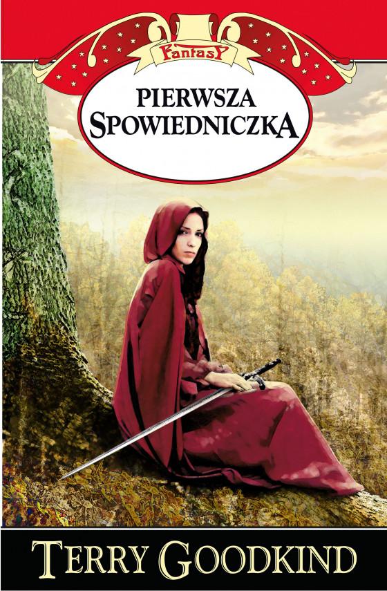 okładka Pierwsza Spowiedniczkaebook | EPUB, MOBI | Terry Goodkind, Lucyna Targosz, Agnieszka Horzowska, Jacek Pietrzyński