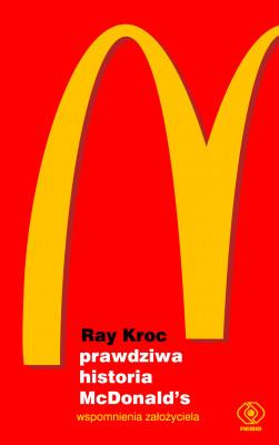 okładka Prawdziwa historia McDonald's. Wspomnienia założyciela, Ebook | Ray Kroc