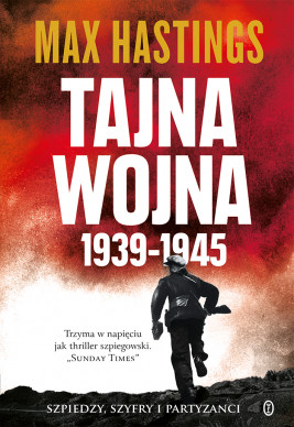 okładka Tajna wojna 1939-1945. Szpiedzy, szyfry i partyzanci, Ebook | Max Hastings