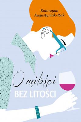 okładka O miłości bez litości, Ebook | Katarzyna Augustyniak-Rak