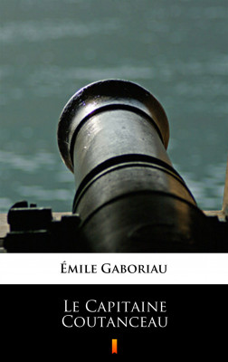 okładka Le Capitaine Coutanceau, Ebook | Émile Gaboriau