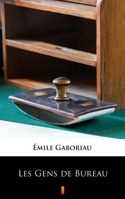 okładka Les Gens de Bureau, Ebook | Émile Gaboriau