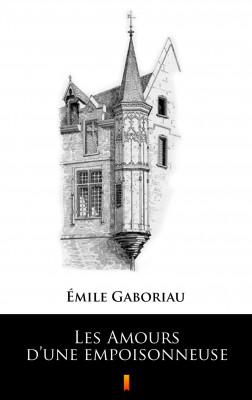 okładka Les Amours d'une empoisonneuse, Ebook | Émile Gaboriau