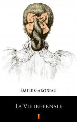 okładka La Vie infernale, Ebook | Émile Gaboriau