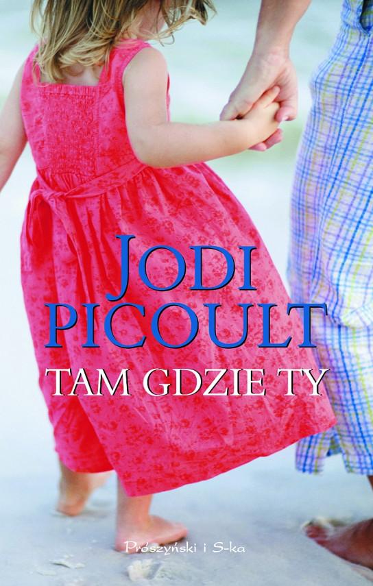 okładka Tam gdzie tyebook   EPUB, MOBI   Jodi Picoult, Magdalena Moltzan-Małkowska