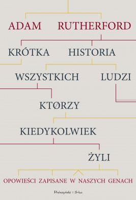 okładka Krótka historia wszystkich ludzi, którzy kiedykolwiek żyli. Opowieści zapisane w naszych genach, Ebook | Adam Rutherford