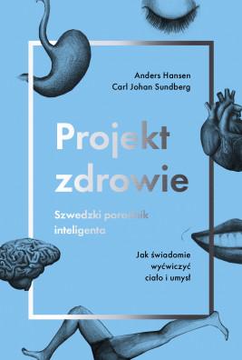 okładka Projekt zdrowie. Szwedzki poradnik inteligenta. Jak świadomie wyćwiczyć ciało i umysł, Ebook | Anders Hansen, Carl Johan Sundberg