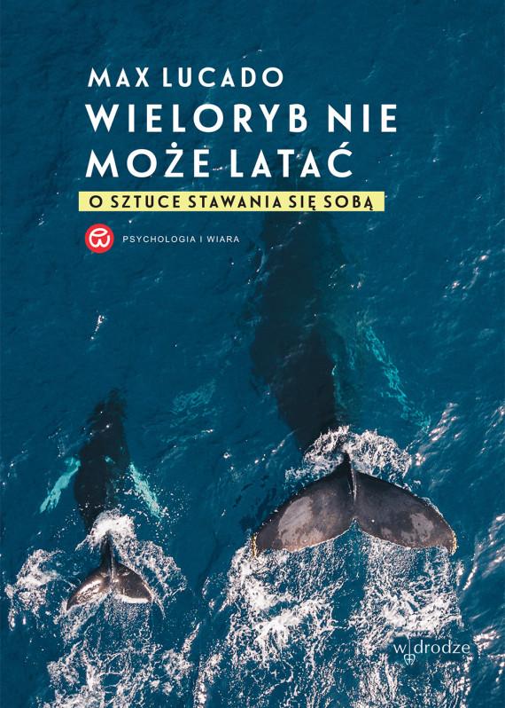 okładka Wieloryb nie może latać. O sztuce stawania się sobąebook | EPUB, MOBI | Max Lucado