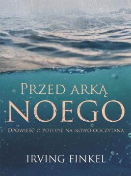 okładka Przed arką Noego. Nowa opowieść o potopie, Ebook | Irving Finkel