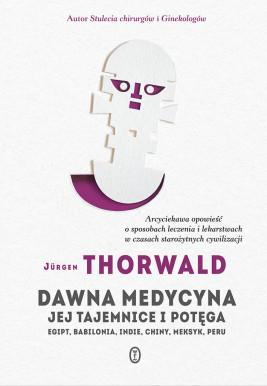 okładka Dawna medycyna. Jej tajemnice i potęga. Egipt, Babilonia, Indie, Chiny, Meksyk, Peru, Ebook | Jürgen Thorwald