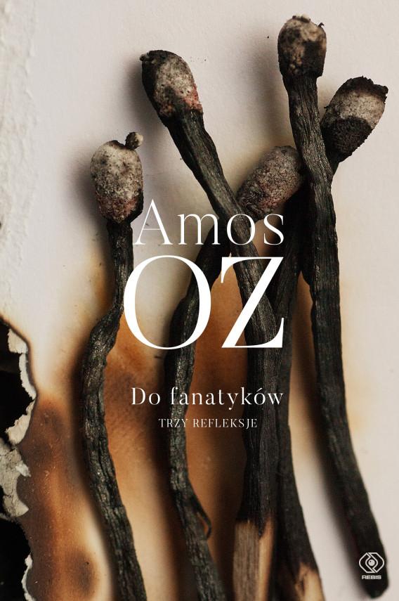 okładka Do fanatyków. Trzy refleksjeebook   EPUB, MOBI   Amos Oz, Leszek Kwiatkowski, Agnieszka Horzowska