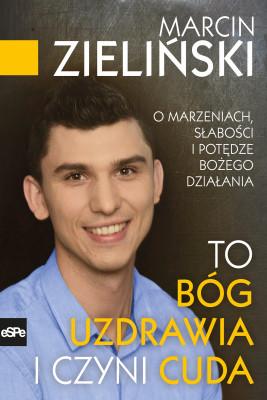 okładka To Bóg uzdrawia i czyni cuda, Ebook | Marcin Zieliński