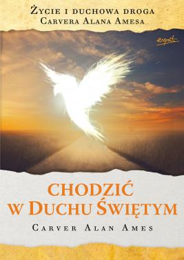 okładka Chodzić w Duchu Świętym. Życie i duchowa droga Carvera Alan Amesa, Ebook | Carver Alan Ames