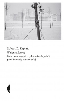 okładka W cieniu Europy. Dwie zimne wojny i trzydziestoletnia podróż przez Rumunię, a nawet dalej, Ebook | Robert D. Kaplan