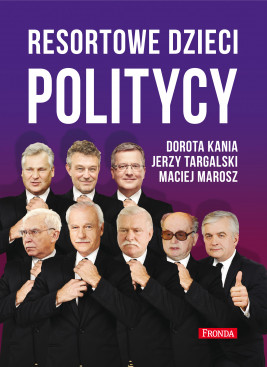 okładka Resortowe dzieci (#3). Resortowe dzieci. Politycy, Ebook | Dorota Kania, Maciej Marosz, Jerzy Targalski