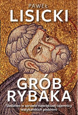 okładka Grób Rybaka. Śledztwo w sprawie największej tajemnicy watykańskich podziemi, Ebook | Paweł Lisicki