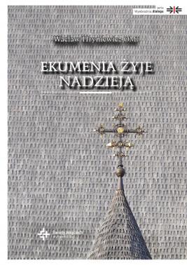okładka Ekumenia żyje nadzieją. Medytacje ekumeniczne, Ebook   Wacław Hryniewicz