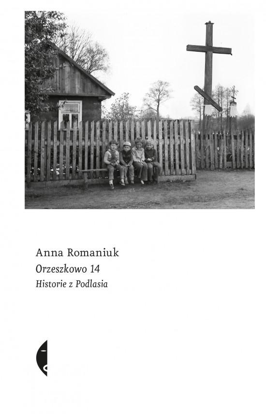 okładka Orzeszkowo 14. Historie z Podlasiaebook | EPUB, MOBI | Anna  Romaniuk