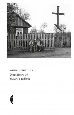 okładka Orzeszkowo 14. Historie z Podlasia, Ebook | Anna  Romaniuk