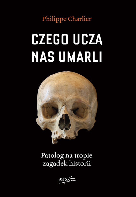 okładka Czego uczą nas umarli. Patolog na tropie zagadek historiiebook | EPUB, MOBI | Philippe Charlier, Anna Kocot