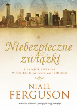 okładka Niebezpieczne związki. Pieniądze i władza w świecie nowożytnym 1700-2000, Ebook | Niall Ferguson