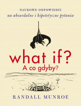 okładka What if? A co gdyby?. Naukowe odpowiedzi na absurdalne i hipotetyczne pytania, Ebook | Randall Munroe