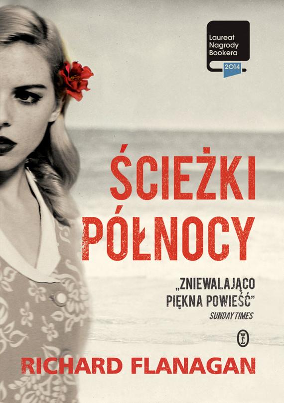okładka Ścieżki Północyebook | EPUB, MOBI | Richard Flanagan, Maciej Świerkocki