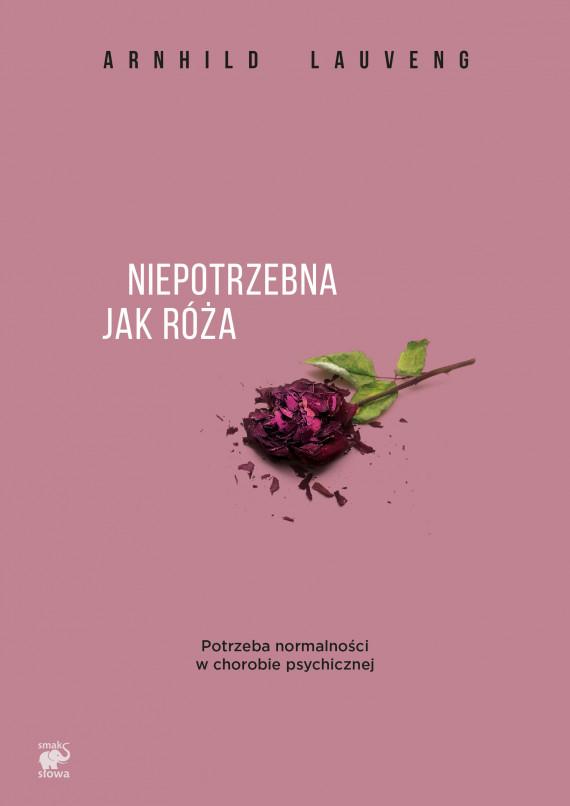 okładka Niepotrzebna jak róża. Potrzeba normalności w chorobie psychicznejebook | EPUB, MOBI | Arnhild Lauveng, Ewa M. Bilińska