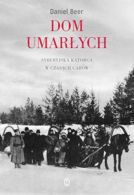 okładka Dom umarłych. Syberyjska katorga w czasach carów, Ebook | Daniel Beer