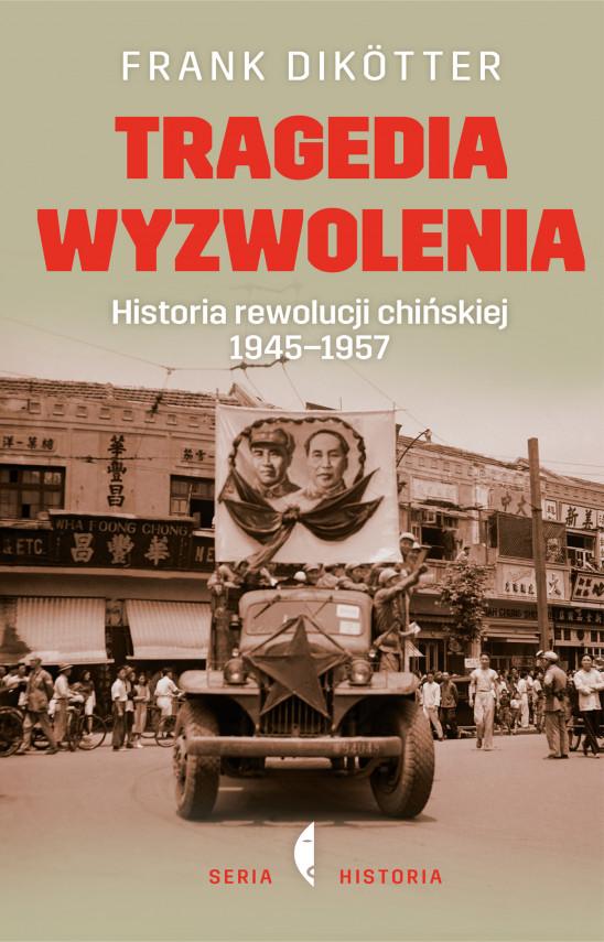 okładka Tragedia wyzwolenia. Historia rewolucji chińskiej 1945-1957ebook   EPUB, MOBI   Frank Dikotter, Barbara Gadomska