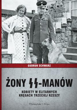 okładka Żony SS-manów. Kobiety w elitarnych kręgach Trzeciej Rzeszy, Ebook | Gudrun Schwarz
