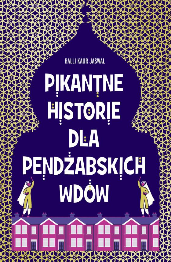 okładka Pikantne historie dla pendżabskich wdówebook   EPUB, MOBI   Agnieszka Wyszogrodzka-Gaik, Balli Kaur Jaswal