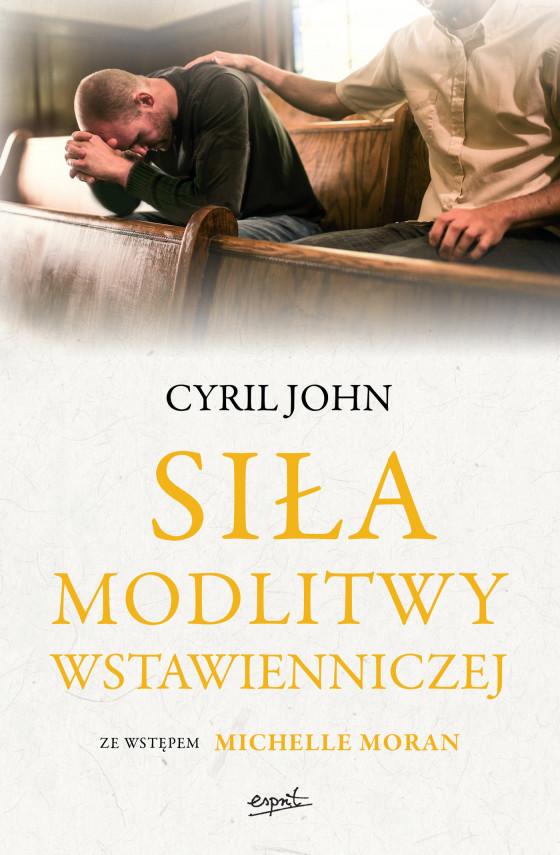 okładka Siła modlitwy wstawienniczejebook | EPUB, MOBI | Cyril John, Helena Sobieraj, Dorota Zańko