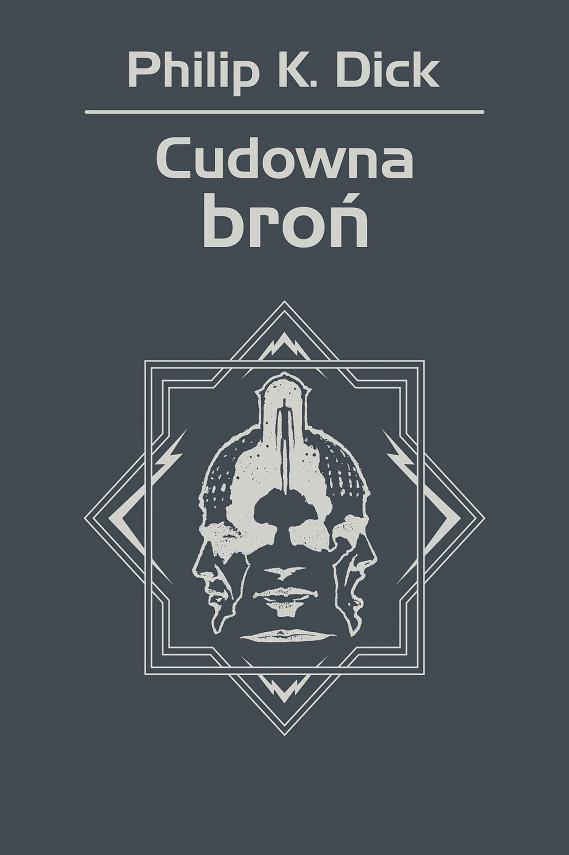 okładka Cudowna brońebook | EPUB, MOBI | Philip K. Dick, Krzysztof Sokołowski, Wojciech Siudmak