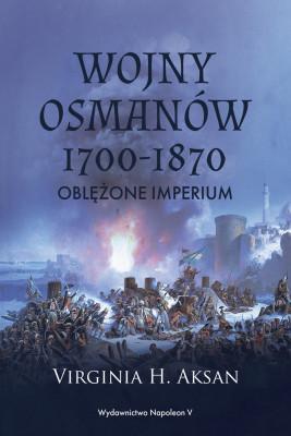 okładka Wojny Osmanów 1700-1870. Oblężone imperium, Ebook | Virginia H. Aksan