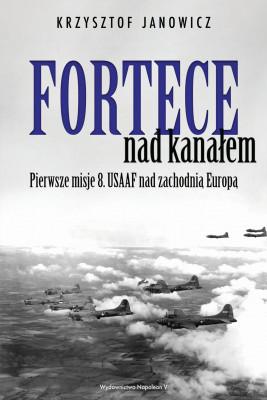okładka Fortece nad kanałem. Pierwsze misje 8. USAAF nad zachodnią Europą, Ebook | Janowicz Krzysztof