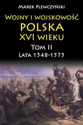 okładka Wojny i wojskowość polska XVI wieku., Ebook | Plewczyński Marek
