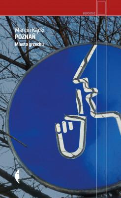 okładka Poznań. Miasto grzechu, Ebook | Marcin Kącki