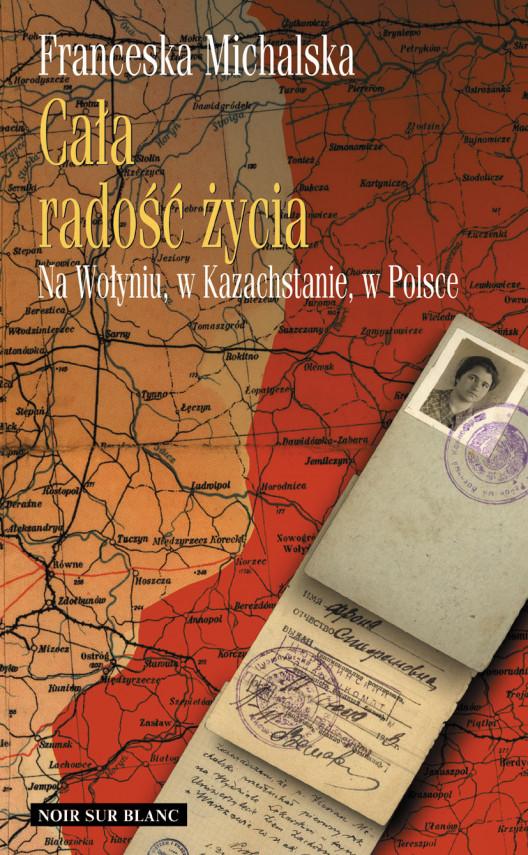 okładka Cała radość życia. Na Wołyniu, w Kazachstanie, w Polsceebook | EPUB, MOBI | Franceska Michalska